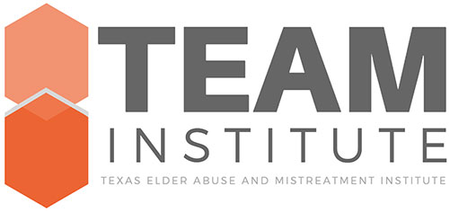 TEAM Institute - Texas Elderly Abuse & Mistreatment Institute